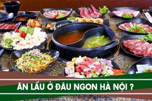 Địa điểm ăn lẩu ở đâu ngon rẻ Hà Nội - Top 6 quán lẩu ngon Hà Nội