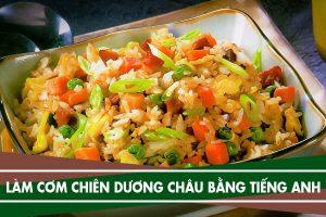 Cách làm cơm chiên dương châu bằng tiếng Anh - Yang Chow Fried Rice
