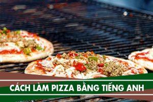 Cách làm Pizza bằng tiếng Anh - How to Make Pizza