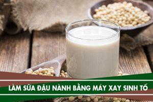 Cách làm sữa đậu nành bằng máy xay sinh tố đơn giản tại nhà