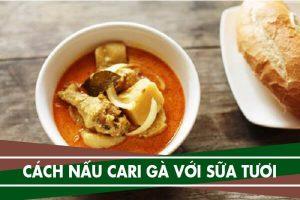 Cách nấu cà ri gà với sữa tươi ăn kèm cơm hoặc bánh mì kiểu Thái