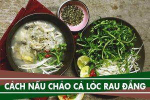 Cách nấu cháo cá lóc rau đắng ngon nhất không bị tanh