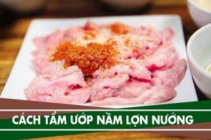 Cách tẩm ướp món nầm lợn nướng - Làm nầm lợn nướng ngon