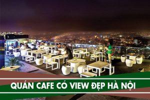 10 quán cafe view đẹp ở Hà Nội – Cafe trên cao yên tĩnh lãng mạn
