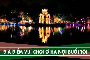 4 địa điểm vui chơi ở Hà Nội vào buổi tối, chỗ ăn chơi đêm Hà Nội