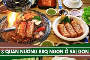 8 quán nướng ngon ở Sài Gòn, ăn đồ nướng BBQ ngon rẻ ở Tphcm