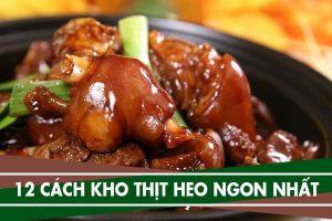 12 cách kho thịt heo ngon, kho thịt lợn đơn giản mà ngon nhất