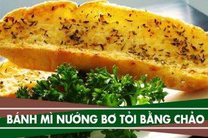 Cách làm bánh mì bơ tỏi, bơ đường bằng chảo không cần lò nướng