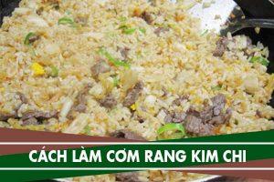 Cách làm cơm rang kim chi trứng thịt bò chuẩn vị Hàn