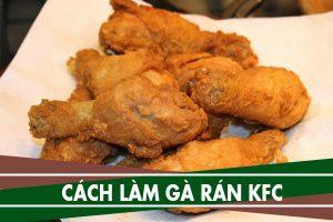 Cách làm gà rán tại nhà ngon như KFC, Lotteria đơn giản nhất