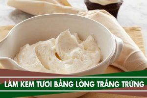 Cách làm kem bánh gato từ lòng trắng trứng, làm kem tươi bằng trứng
