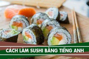 Cách làm món sushi bằng tiếng anh