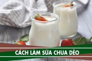 Cách làm sữa chua (yaourt) dẻo mịn bằng sữa tươi, sữa đặc có đường