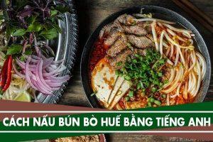 Giới thiệu về cách làm Bún Bò Huế bằng tiếng Anh