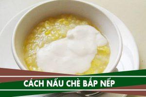 Cách nấu chè bắp nếp miền Nam, chè bắp đậu xanh lá dứa nước dừa