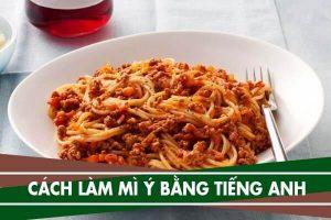 Cách làm món mì ý bằng tiếng Anh – Nấu spaghetti đơn giản