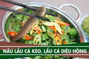 Cách nấu lẩu cá kèo lá giang, lẩu cá diêu hồng quả dọc đãi tiệc