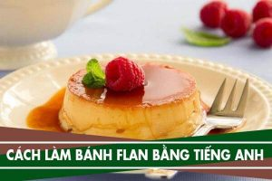 Công thức và Cách làm bánh Flan bằng tiếng Anh