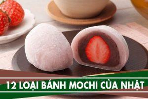 Các loại bánh Mochi truyền thống của Nhật nổi tiếng Thế Giới