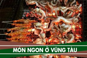 Món ngon Vũng Tàu - 15 địa điểm ăn uống ở Vũng Tàu ngon giá rẻ