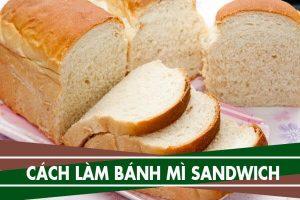Bánh mì sandwich được làm tại nhà như thế nào
