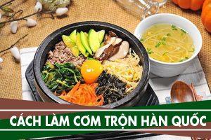 Cách làm cơm trộn Hàn Quốc | Com tron Bimbimbap Han Quoc