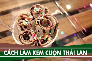 Cách làm kem cuộn Thái Lan đơn giản tại nhà