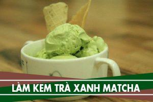 Cách làm kem trà xanh matcha đơn giản tại nhà