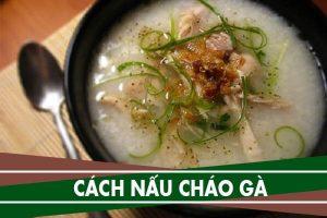 Chia sẻ cách nấu Cháo gà thơm ngon, ấm bụng