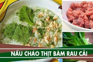 Cách nấu cháo thịt bằm rau cải xanh đổi vị cho bé