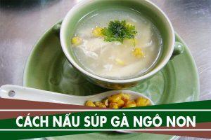 Cách nấu súp gà ngô non thơm ngon đơn giản cho bé