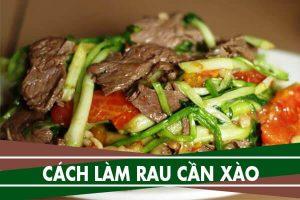 Rau cần xào - Cách làm rau cần xào tỏi, xào thịt bò đơn giản