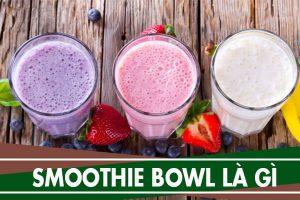 Smoothie bowl là gì – Cách làm smoothie giảm cân đơn giản