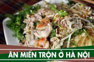 Quán ăn miến trộn ở đâu ngon ở Hà Nội - 7 địa điểm ăn uống