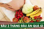 Bà bầu 3 tháng đầu nên ăn hoa quả gì, kiêng thực phẩm gì?