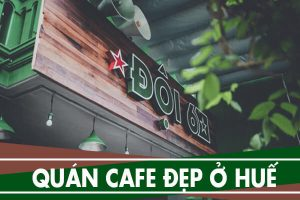 Các quán cafe đẹp ở Huế, quán cà phê riêng tư yên tĩnh