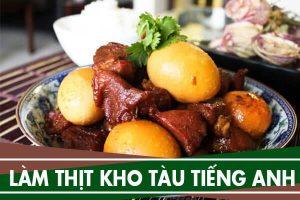 Hướng dẫn cách làm món thịt kho tàu bằng tiếng anh - how to cook