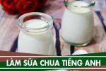 Cách làm sữa chua bằng tiếng anh, sữa chua tiếng Anh đọc là gì