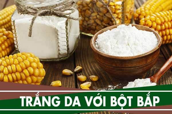 Cách làm trắng da bằng bột bắp, bột ngô đơn giản dễ thực hiện