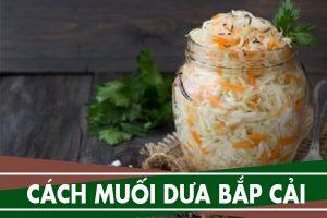 Cách muối dưa bắp cải ngon, làm dưa cải bắp ngon nhất ăn liền