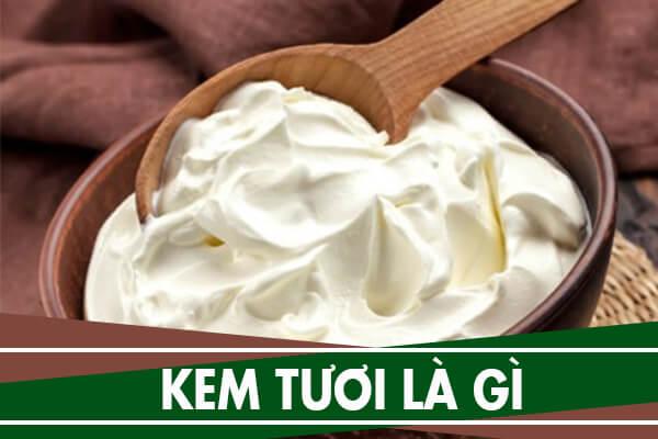 Kem tươi là gì, sữa tươi nguyên kem là gì - Sử dụng làm những gì?