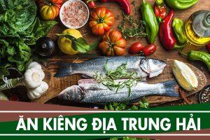 Thực đơn ăn kiêng Địa Trung Hải Mediterranean Diet là gì