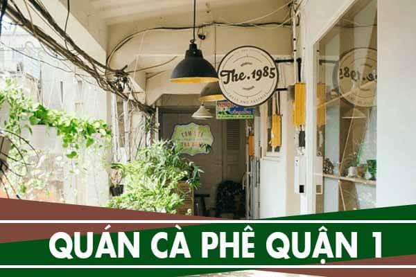 5 quán cà phê quận 1 giá rẻ, quán cà phê chụp ảnh đẹp Sài Gòn