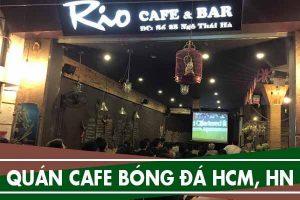 Quán cafe xem bóng đá ở Tphcm, Hà Nội (máy chiếu, màn hình lớn)