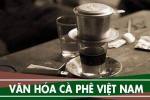 Văn hóa cà phê Việt Nam - Phong cách uống cà phê của người Việt